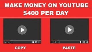 ($400/Day) Copy & Paste Videos on YouTube and Make Money Online