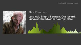 Last Jedi, Bright, Batman, Overboard, Survivor, Breadwinner & More