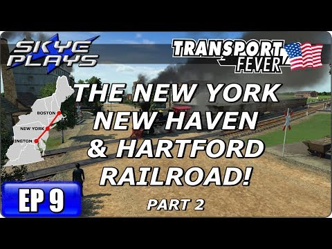 Transport Fever BOS-WASH Part 9 ►THE NEW YORK NEW HAVEN & HARTFORD RAILROAD! - PART 2◀ Gameplay
