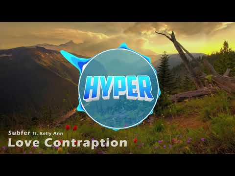 Subfer - Love Contraption (ft. Kelly Ann) (Hyper Intro 2017)