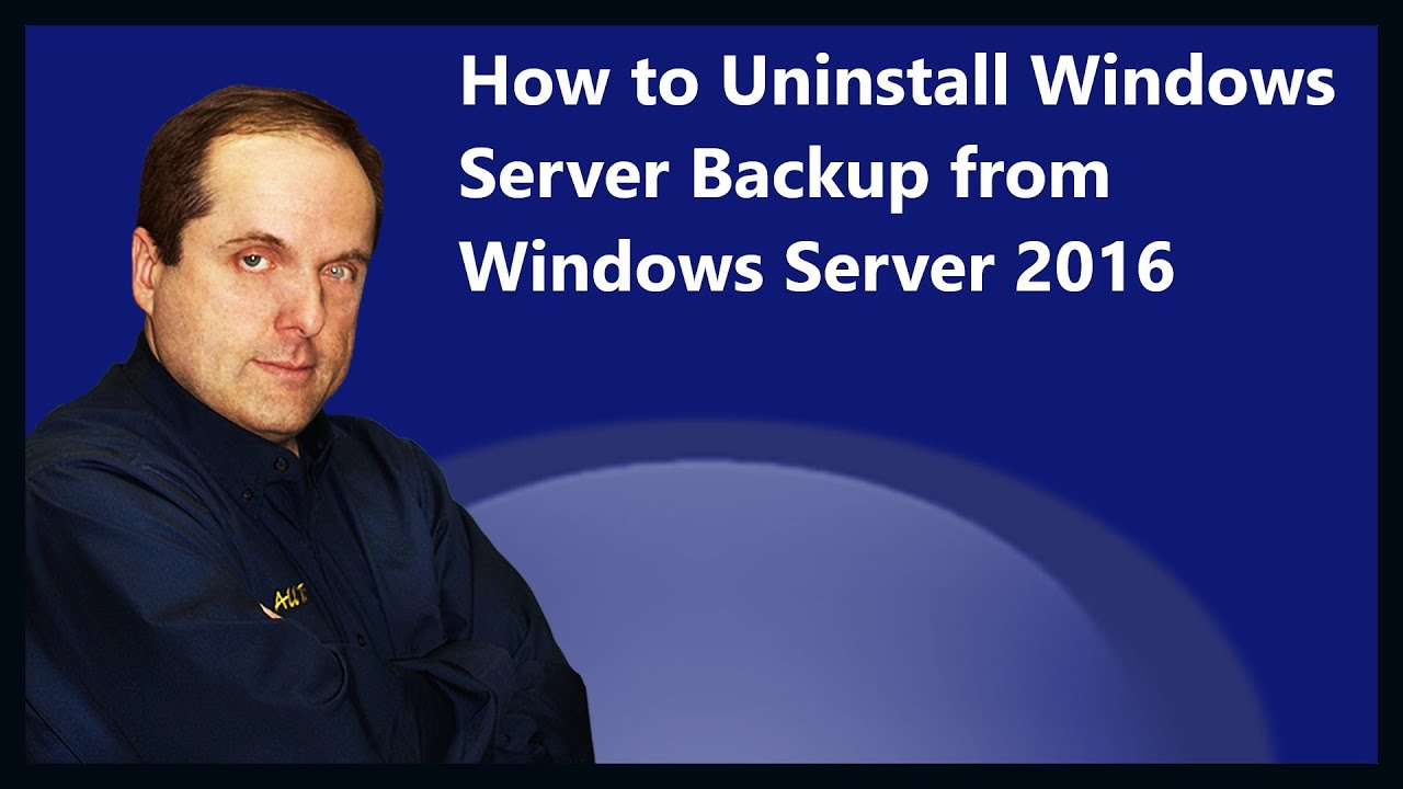 How to Uninstall Windows Server Backup from Windows Server 2016