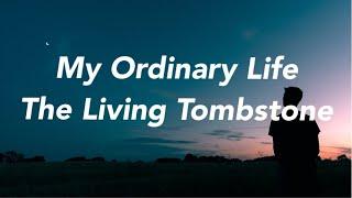 The Living Tombstone - My Ordinary Life [Lyrics]