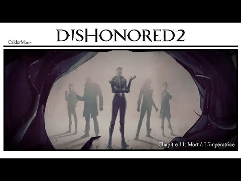 [ Dishonored 2 Guide Fr | Fantomatique - Pacifique ] : 1/2 11 Mort à l'impératrice