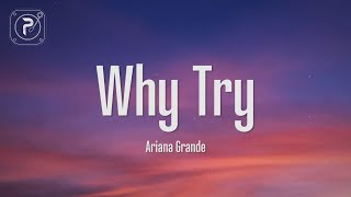Ariana Grande - Why Try (Lyrics)