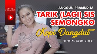 Tarik (Lagi) Sis Semongko   Kopi Dangdut   Anggun Pramudita (OFFICIAL MUSIC VIDEO)