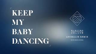 ELECTRO DELUXE - KEEP MY BABY DANCING (ANOMALIE REMIX)