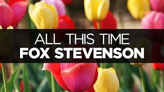 [LYRICS] Fox Stevenson - All This Time