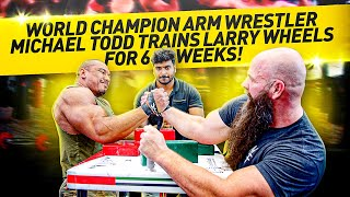WORLD CHAMPION ARM WRESTLER MICHAEL TODD TRAINS LARRY WHEELS FOR 6 WEEKS!