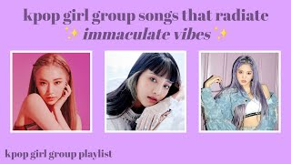 kpop girl group songs that radiate ✨ immaculate vibes ✨ // kpop playlist