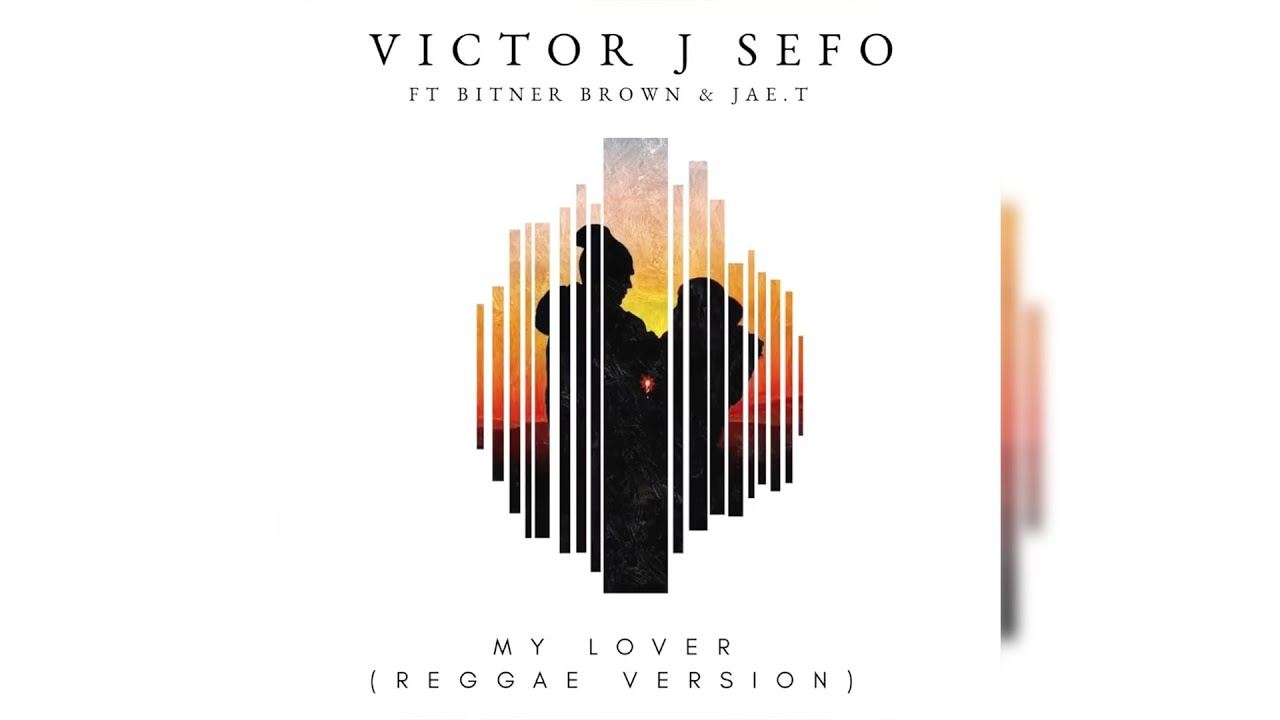 victor-j-sefo-my-lover-reggae-ft-bitner-brown-jae-t-victor-j-sefo-music