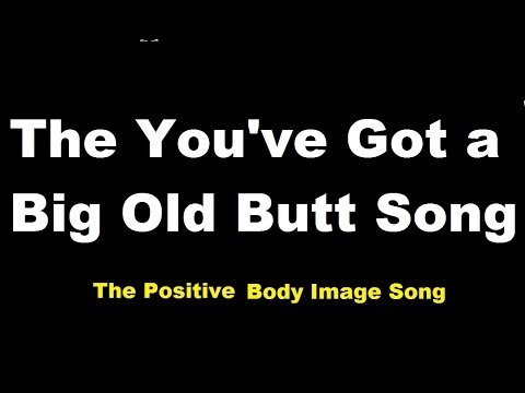 The You've Got A Big Old Butt Song (The Positive Body Image Song)