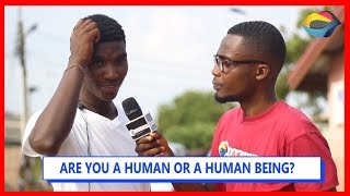 Are you a HUMAN or HUMAN BEING  Street Quiz  Funny Videos  Funny African Videos  African Comedy