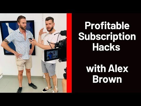 Profitable Subscription Hacks with Alex Brown