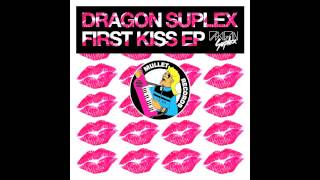 Dragon Suplex - First Kiss • (Preview)