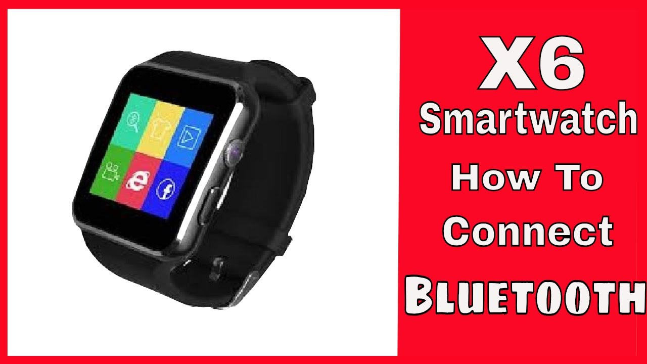 X6 Smartwatch, How to connect to your Android phone,Samsung,LG,Moto,Pixel  ect