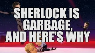 Sherlock Is Garbage, And Here