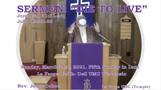 "Sermon: ""Die To Live."" Jeremiah 31:31-34; John 12:20-33. Rev. Jorge Ochoa. Sunday, March 21st, 2021"