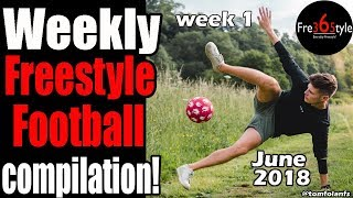 Weekly Freestyle Football Compilation \ June 2018 \ Week 1 \ @fre365tyle