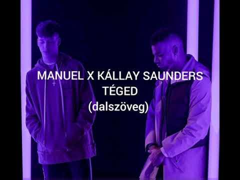MANUEL X KÁLLAY SAUNDERS - TÉGED (dalszöveg)