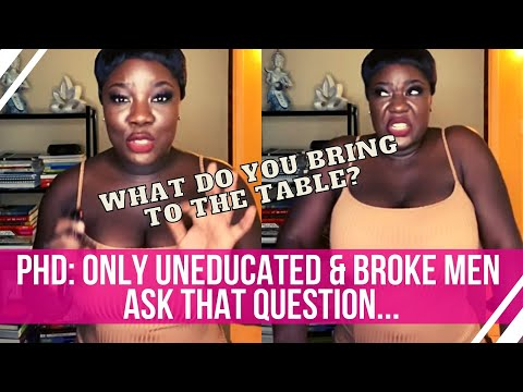 PhD Feminist: Men Who Ask Women What They Bring to the Table Are UNEDUCATED & BROKE?