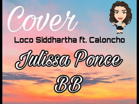 Siddhartha Ft  Caloncho – Loco ( Cover Julissa Ponce )
