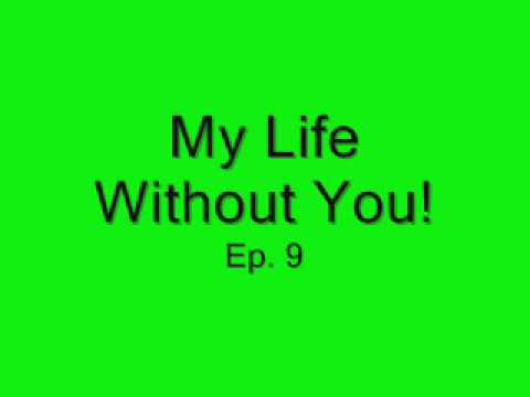 My Life Without You! ep 9