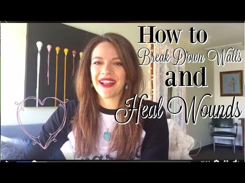 How to *Break down walls and heal wounds*