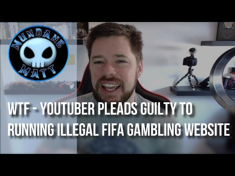 [News] WTF - YouTuber pleads guilty to running illegal FIFA gambling website