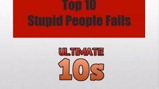 Top 10 Stupid People Fails