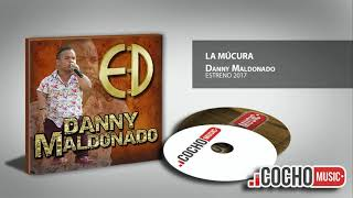 DANNY MALDONADO - LA MÚCURA (ESTRENO) EXCLUSIVO 2017 COCHO Music