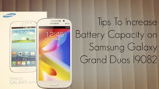 Tips to Increase Battery Capacity on Samsung Galaxy Grand Duos I9082 - PhoneRadar