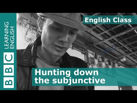 Hunting down the subjunctive: BBC English Class