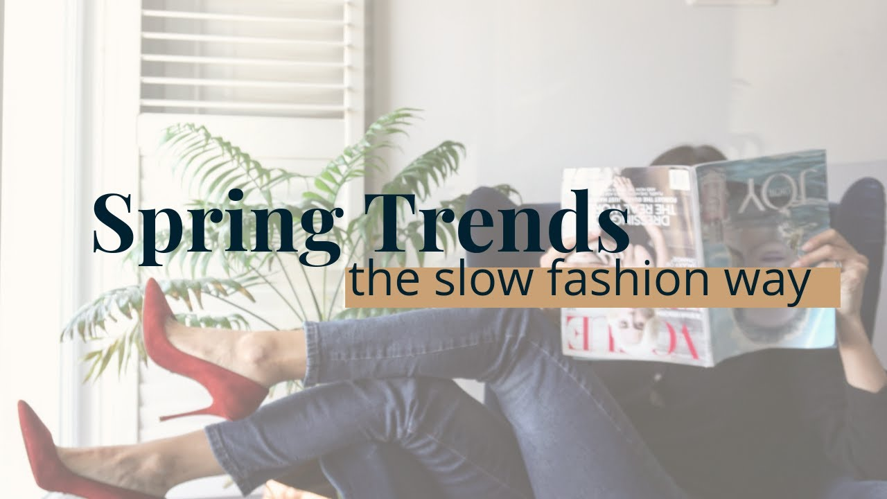 Spring 2019 Trends: Which are Best For Your Style & Shape | Slow Fashion | Sustainable Fashion