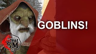 GOBLINS! How to Use Them - Game Master Tips