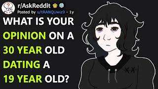 What is your opinion on a 30 year old dating a 19 year old? (r/AskReddit)