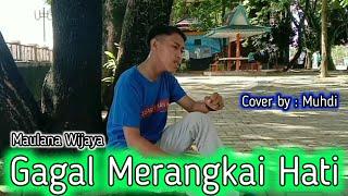 Gagal Merangkai Hati - Maulana Wijaya ( Cover By : Muhdi )