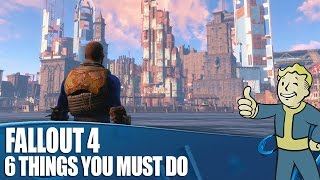 Fallout 4 Gameplay - 6 Things You Must Do