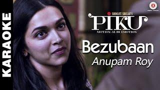 Bezubaan (Karaoke + Lyrical) - Piku | Anupam Roy | Amitabh Bachchan, Irrfan Khan & Deepika Padukone