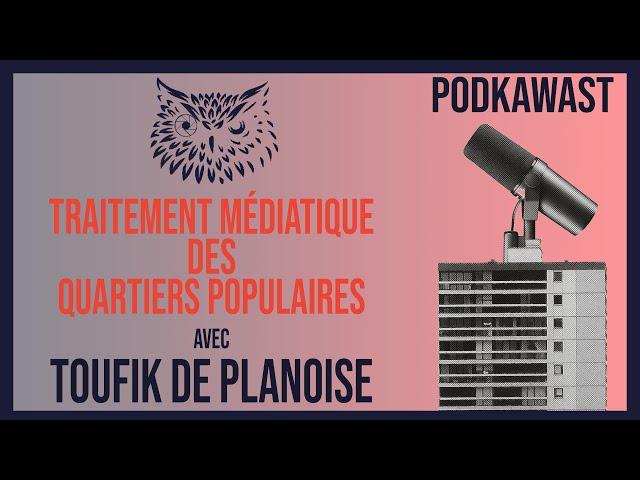 Podkawast #1 - Toufik de Planoise : Traitement médiatique des quartiers populaires | Podcast