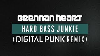 Brennan Heart - Hard Bass Junkie (Digital Punk Remix) [OUT NOW]