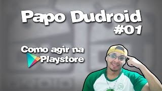 #01 -  Papo Dudroid / Como agir na Playstore