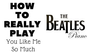 You Like Me Too Much Beatles Piano Tutorial