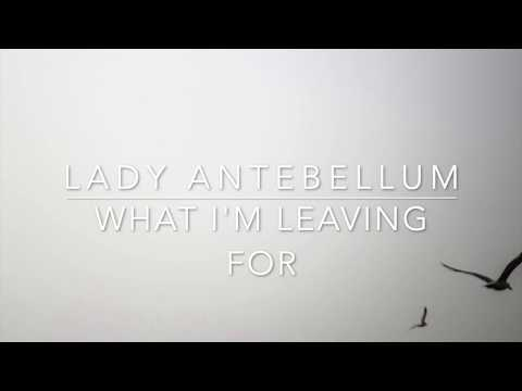 Lady Antebellum - What I'm Leaving For (Lyrics)