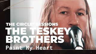 The Teskey Brothers - Paint My Heart | The Circle° Sessions