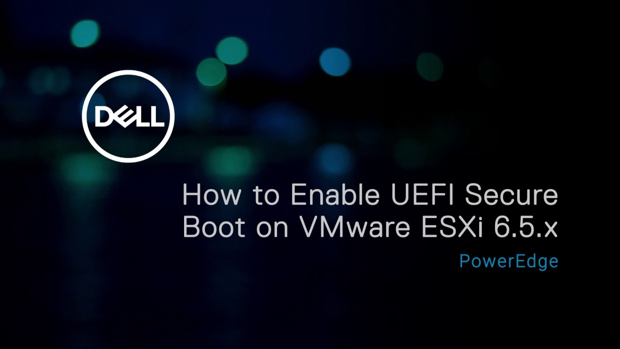 Enable UEFI Secure Boot on VMware ESXi 6.5.x for Dell\u0027s 13th