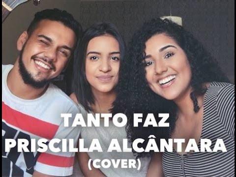 Priscilla Alcantara - Tanto Faz (COVER)