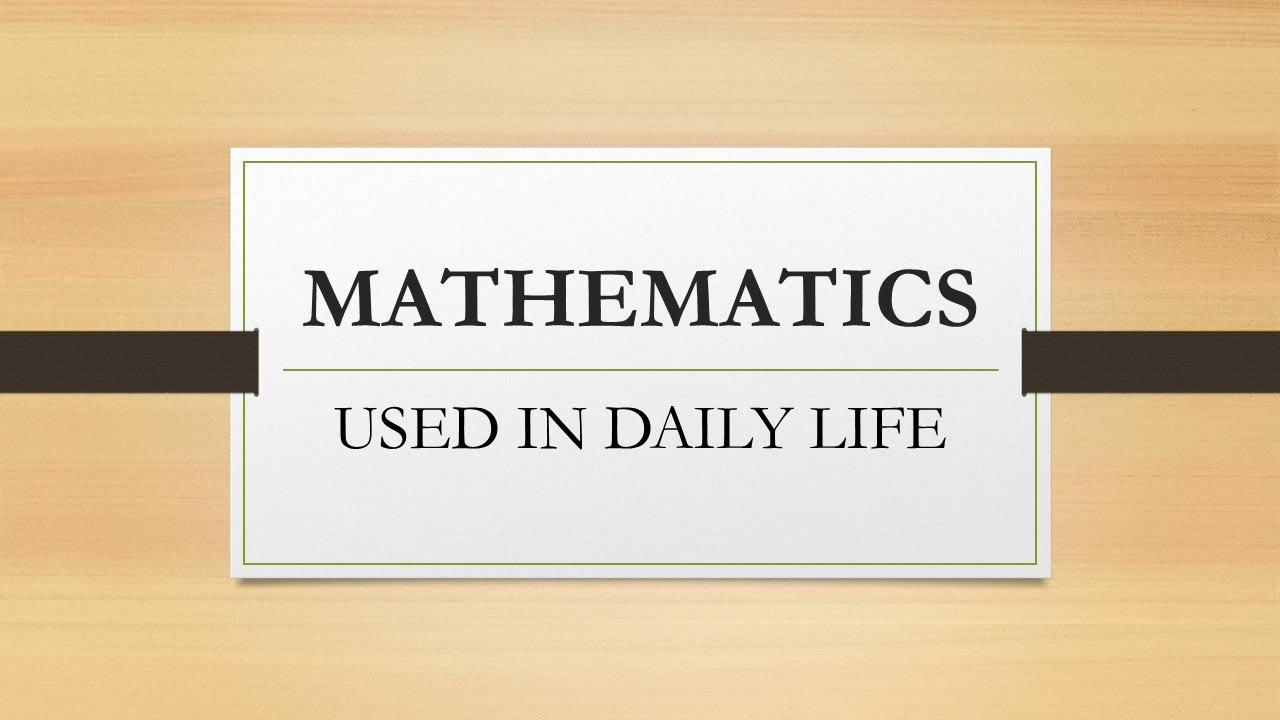 Maths in daily life.