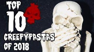 Top 10 Creepypastas of 2018 (HALLOWEEN SPECIAL)