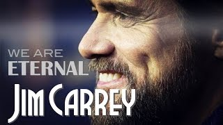 Inspiring Jim Carrey  - We are Eternal