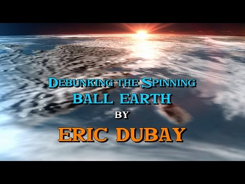 Eric Dubay: Debunking the Spinning Globe Earth
